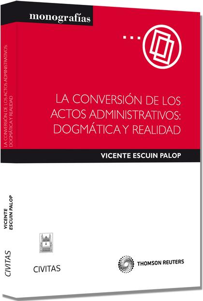 LA CONVERSIÓN DE LOS ACTOS ADMINISTRATIVOS : DOGMÁTICA Y REALIDAD
