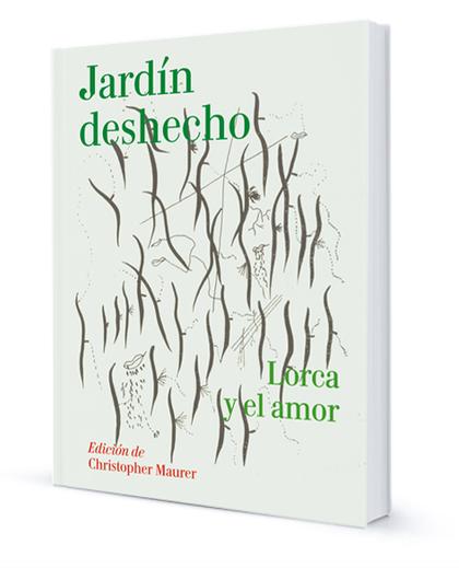 JARDÍN DESHECHO: LORCA Y EL AMOR. LORCA Y EL AMOR