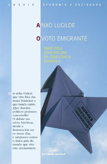 O VOTO EMIGRANTE : VIAXE POLA ZONA ESCURA DA DEMOCRACIA ESPAÑOLA