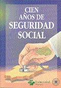 CIEN AÑOS DE SEGURIDAD SOCIAL