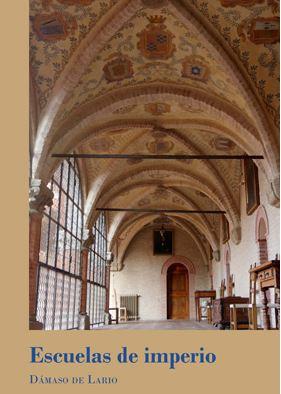 ESCUELAS DE IMPERIO. LA FORMACIÓN DE UNA ELITE EN LOS COLEGIOS MAYORES (SIGLOS XVI-XVII)