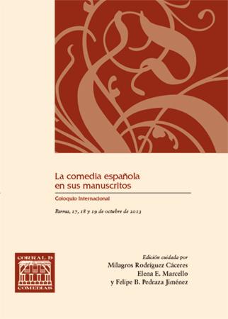 LA COMEDIA ESPAÑOLA EN SUS MANUSCRITOS : COLOQUIO INTERNACIONAL LA COMEDIA ESPAÑOLA EN SUS MANU