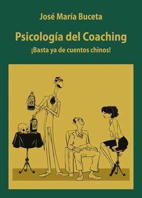 PSICOLOGIA DEL COACHING. ¡BASTA YA DE CUENTOS CHINOS!