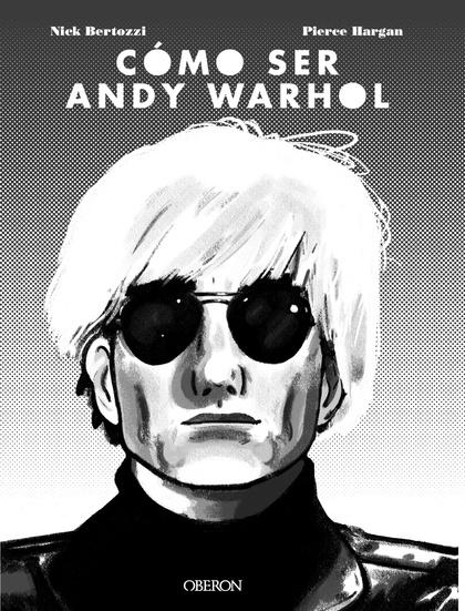 CÓMO SER ANDY WARHOL.