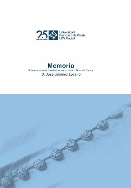 JOSÉ JIMÉNEZ LOZANO. MEMORIA. SOLEMNE ACTO DE INVESTIDURA COMO DOCTOR HONORIS CA.