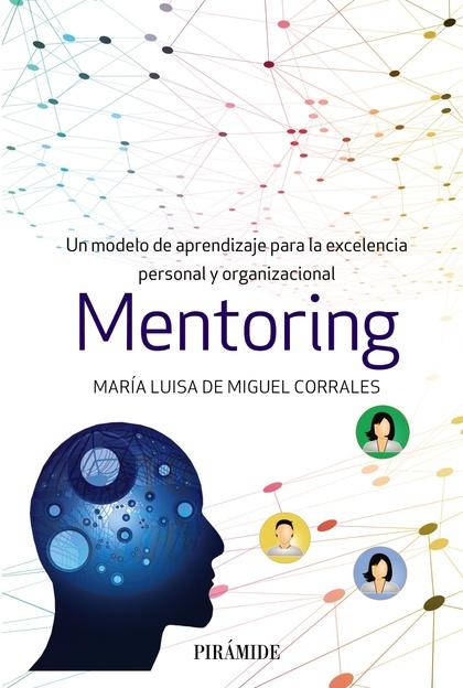 MENTORING. UN MODELO DE APRENDIZAJE PARA LA EXCELENCIA PERSONAL Y ORGANIZACIONAL