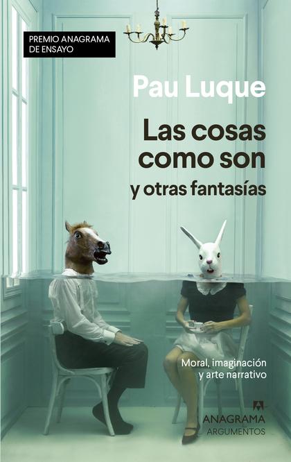 LAS COSAS COMO SON Y OTRAS FANTASÍAS                                            MORAL, IMAGINAC
