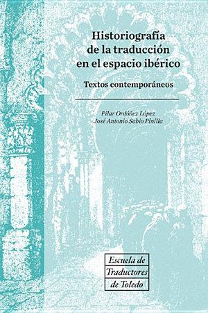 HISTORIOGRAFÍA DE LA TRADUCCIÓN DE LA TRADUCCIÓN EN EL ESPACIO IBÉRICO. TEXTOS
