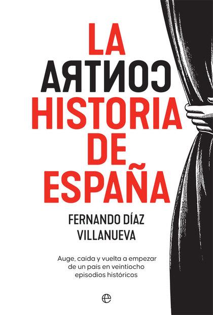 LA CONTRAHISTORIA DE ESPAÑA. AUGE, CAÍDA Y VUELTA A EMPEZAR DE UN PAÍS EN 28 EPISODIOS HISTÓRIC