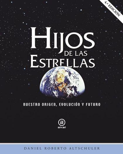 HIJOS DE LAS ESTRELLAS : NUESTRO ORIGEN, EVOLUCIÓN Y FUTURO