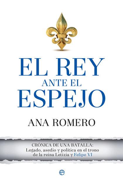 EL REY ANTE EL ESPEJO. CRÓNICA DE UNA BATALLA: LEGADO, ASEDIO Y POLÍTICA EN EL TRONO DE LA REIN