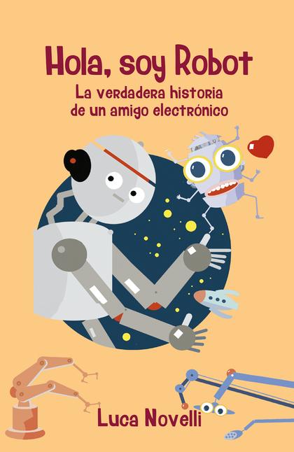 HOLA,SOY ROBOT VERDADERA HISTORIA DE UN AMIGO ELECTRONICO