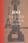 LOUIS VUITTON : 100 BAÚLES DE LEYENDA