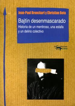 BAJTÍN DESENMASCARADO : HISTORIA DE UN MENTIROSO, UNA ESTAFA Y UN DELIRIO COLECTIVO