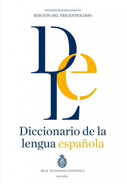 DICCIONARIO DE LA LENGUA ESPAÑOLA. VIGESIMOTERCERA EDICIÓN. VERSIÓN NORMAL.