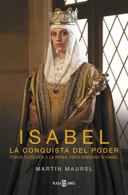 ISABEL, LA CONQUISTA DEL PODER. TODOS CONOCEN A LA REINA, PERO NINGUNO A ISABEL