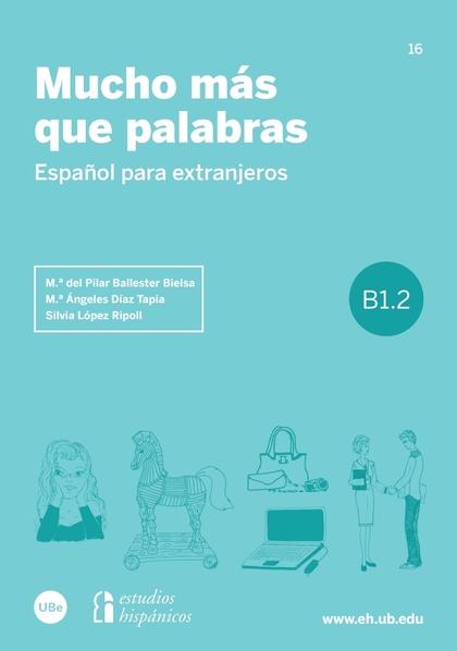MUCHO MÁS QUE PALABRAS : ESPAÑOL PARA EXTRANJEROS B1.2