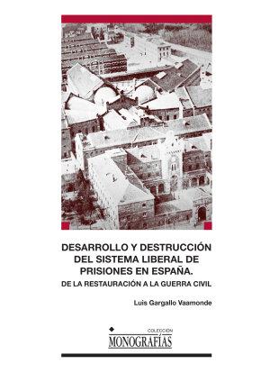 DESARROLLO Y DESTRUCCIÓN DEL SISTEMA LIBERAL DE PRISIONES EN ESPAÑA.