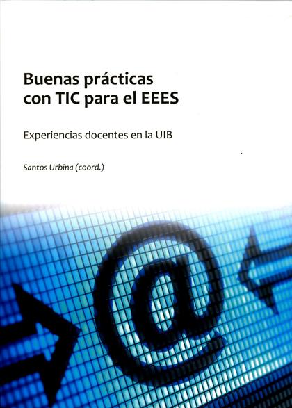 BUENAS PRÁCTICAS CON TIC PARA EL EEES : EXPERIENCIAS DOCENTES EN LA UIB