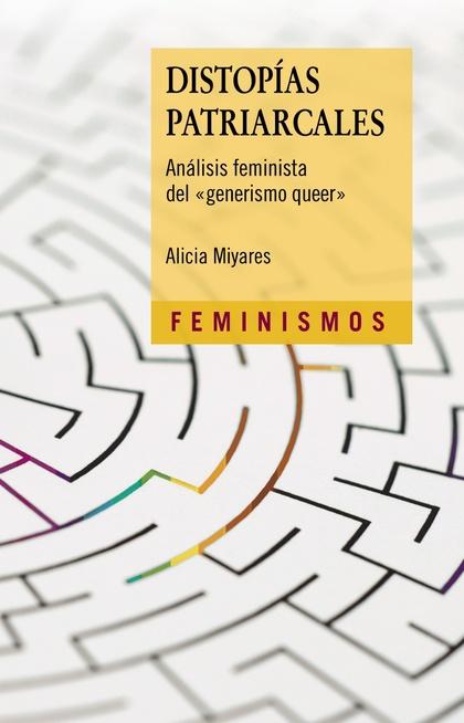 DISTOPÍAS PATRIARCALES. ANÁLISIS FEMINISTA  DEL ´GENERISMO QUEER´