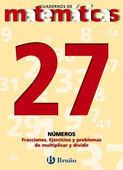 27. FRACCIONES. EJERCICIOS Y PROBLEMAS DE MULTIPLICAR Y DIVIDIR