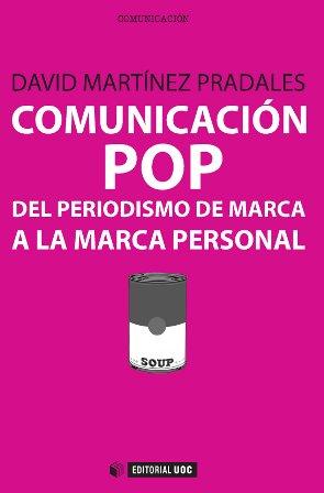 COMUNICACIÓN POP : DEL PERIODISMO DE MARCA A LA MARCA PERSONAL