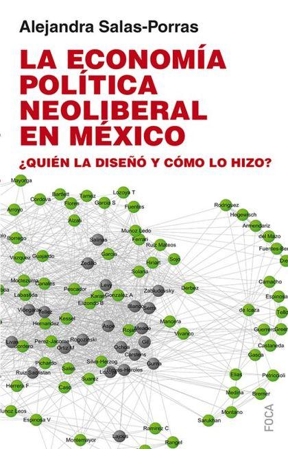 LA ECONOMÍA POLÍTICA NEOLIBERAL EN MÉXICO. ¿QUIÉN LA DISEÑÓ Y CÓMO LO HIZO?