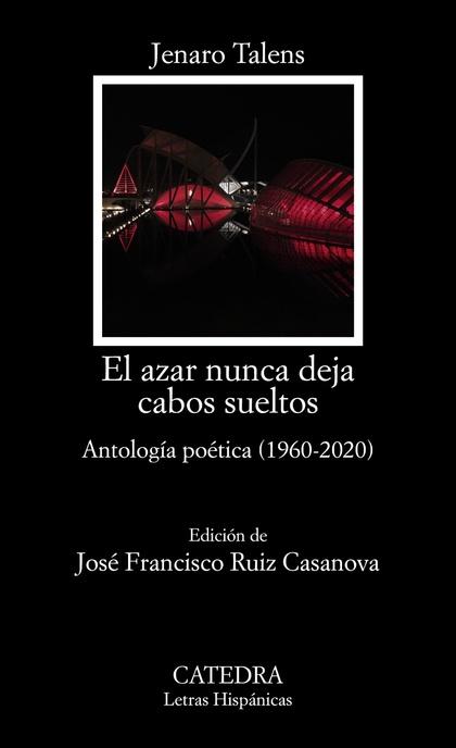 EL AZAR NUNCA DEJA CABOS SUELTOS. ANTOLOGIA POÉTICA (1960-2020)