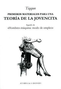 PRIMEROS MATERIALES PARA UNA TEORÍA DE LA JOVENCITA. SEGUIDO DE «HOMBRES-MÁQUINA: MODO DE EMPLE