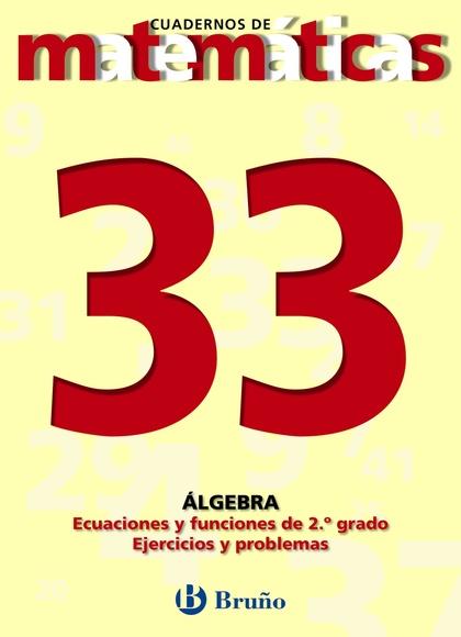 ÁLGEBRA: ECUACIONES Y FUNCIONES DE 2º GRADO: EJERCICIOS Y PROBLEMAS
