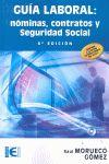 GUÍA LABORAL. NÓMINAS, CONTRATOS Y SEGURIDAD SOCIAL (6ª EDICIÓN).