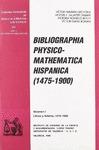 BIBLIOGRAPHIA PHYSICO-MATHEMATICA HISPANICA (1475-1900)
