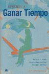 APRENDE A GANAR TIEMPO: REDUCE EL ESTRÉS, ALCANZA TUS OBJETIVOS, VIVE CON PLENITUD
