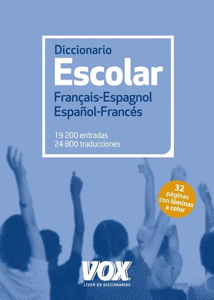 DICCIONARIO ESCOLAR FRANÇAIS-ESPAGNOL / ESPAÑOL-FRANCÉS.