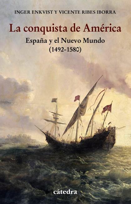 LA CONQUISTA DE AMÉRICA. ESPAÑA Y EL NUEVO MUNDO (1492-1580)