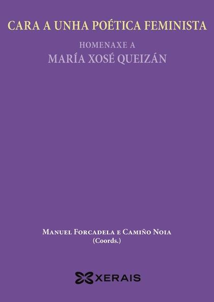 CARA A UNHA POÉTICA FEMINISTA : HOMENAXE A MARÍA XOSÉ QUEIZÁN