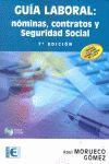 GUÍA LABORAL. NÓMINAS, CONTRATOS Y SEGURIDAD SOCIAL (7ª EDICIÓN).