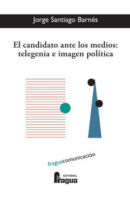 Candidato ante los medios: telegenia e imagen politica