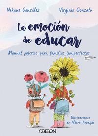 LA EMOCIÓN DE EDUCAR. MANUAL PRÁCTICO PARA FAMILIAS (IM)PERFECTAS