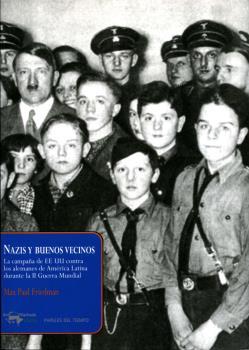 NAZIS Y BUENOS VECINOS : LA CAMPAÑA DE EEUU CONTRA LOS ALEMANES DE AMÉRICA LATINA DURANTE LA II