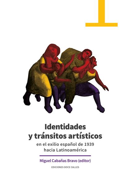 IDENTIDADES Y TRÁNSITOS ARTÍSTICOS EN EL EXILIO ESPAÑOL DE 1939 HACIA LATINOAMÉR.