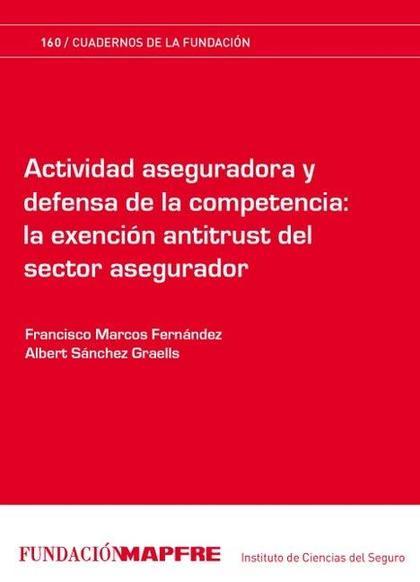 ACTIVIDAD ASEGURADORA Y DEFENSA DE LA COMPETENCIA : LA EXENCIÓN ANTITRUST DEL SECTOR ASEGURADOR