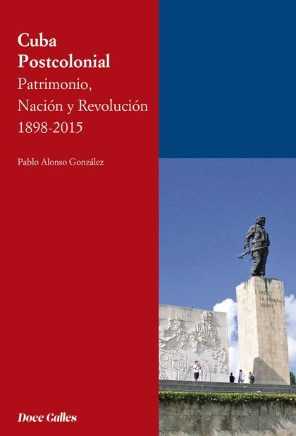 CUBA POSTCOLONIAL. PATRIMONIO, NACIÓN Y REVOLUCIÓN 1898-2015.