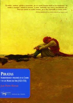 PIRATAS. FILIBUSTERISMO Y PIRATERÍA EN EL CARIBE Y EN LOS MARES DEL SUR (1522-1725)