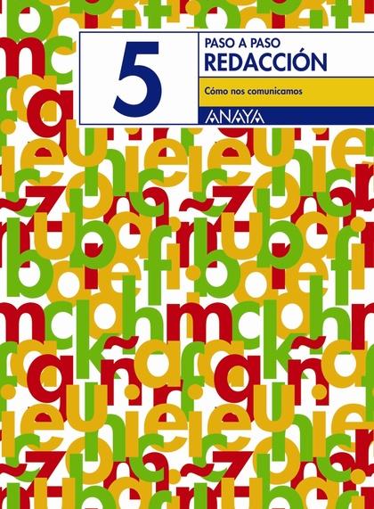 PASO A PASO, REDACCIÓN 5, CÓMO NOS COMUNICAMOS, 5 EDUCACIÓN PRIMARIA.  CUADERNO