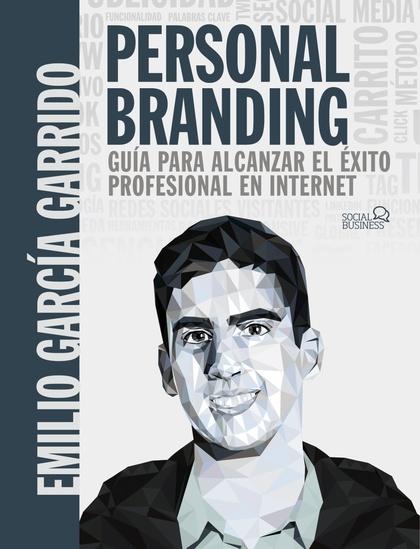 PERSONAL BRANDING. GUÍA PARA ALCANZAR EL ÉXITO PROFESIONAL EN INTERNET.