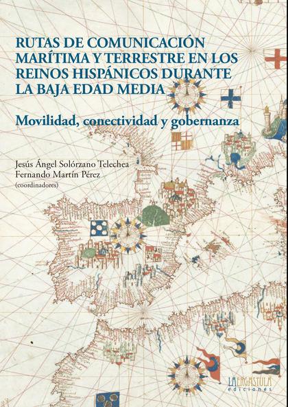 RUTAS DE COMUNICACIÓN MARÍTIMA Y TERRESTRE EN LOS REINOS HISPÁNICOS DURANTE LA B. MOVILIDAD, CO