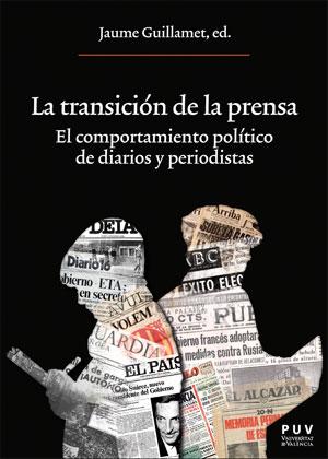 LA TRANSICIÓN DE LA PRENSA. EL COMPORTAMIENTO POLÍTICO DE DIARIOS Y PERIODISTAS