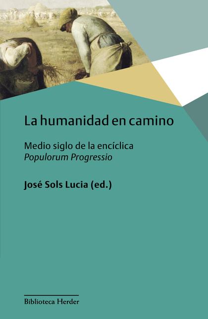 LA HUMANIDAD EN CAMINO. MEDIO SIGLO DE LA ENCICLICA POPULORUM PROGRESSIO