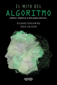 EL MITO DEL ALGORITMO. CUENTOS Y CUENTAS DE LA INTELIGENCIA ARTIFICIAL.